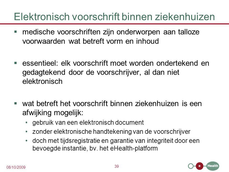 39 08/10/2009 Elektronisch voorschrift binnen ziekenhuizen  medische voorschriften zijn onderworpen aan talloze voorwaarden wat betreft vorm en inhou