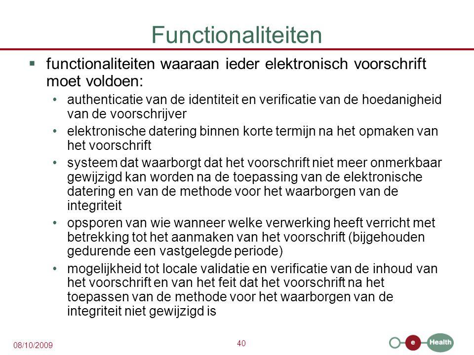 40 08/10/2009 Functionaliteiten  functionaliteiten waaraan ieder elektronisch voorschrift moet voldoen: authenticatie van de identiteit en verificati