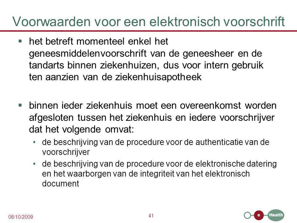 41 08/10/2009 Voorwaarden voor een elektronisch voorschrift  het betreft momenteel enkel het geneesmiddelenvoorschrift van de geneesheer en de tandar