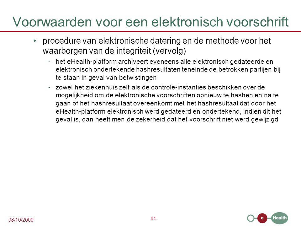 44 08/10/2009 Voorwaarden voor een elektronisch voorschrift procedure van elektronische datering en de methode voor het waarborgen van de integriteit