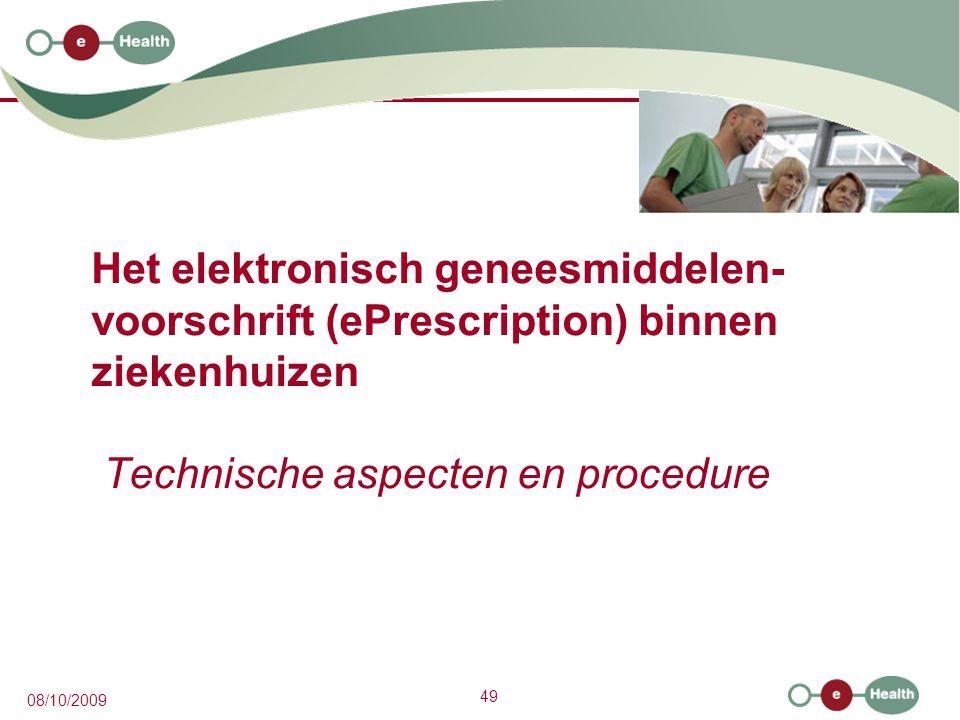 49 08/10/2009 Het elektronisch geneesmiddelen- voorschrift (ePrescription) binnen ziekenhuizen Technische aspecten en procedure