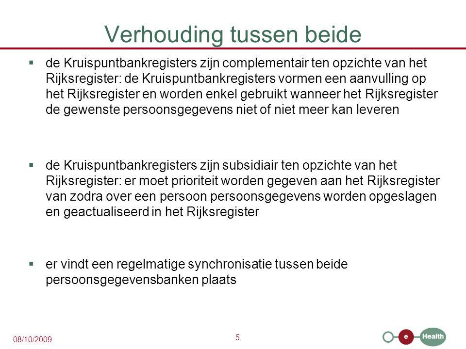 5 08/10/2009 Verhouding tussen beide  de Kruispuntbankregisters zijn complementair ten opzichte van het Rijksregister: de Kruispuntbankregisters vorm