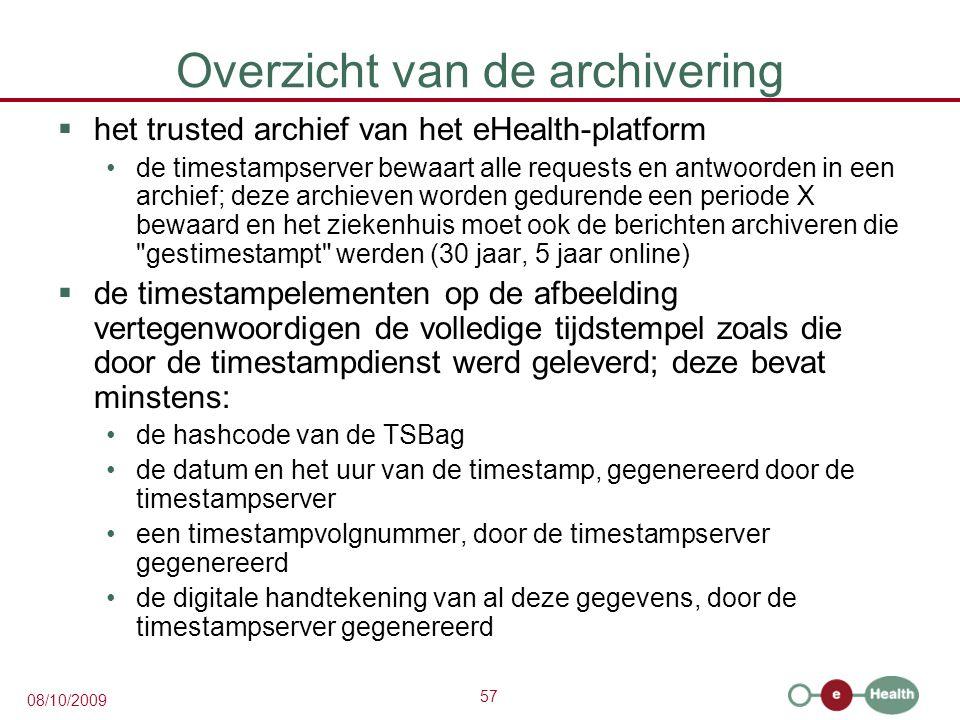 57 08/10/2009 Overzicht van de archivering  het trusted archief van het eHealth-platform de timestampserver bewaart alle requests en antwoorden in ee