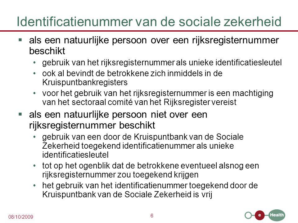 6 08/10/2009 Identificatienummer van de sociale zekerheid  als een natuurlijke persoon over een rijksregisternummer beschikt gebruik van het rijksreg