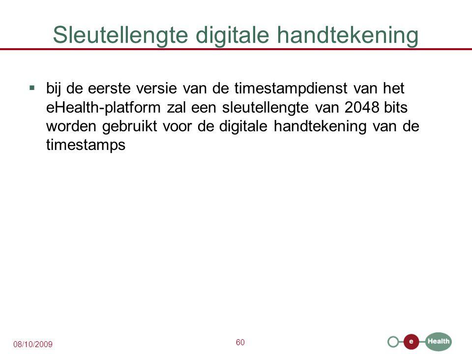 60 08/10/2009 Sleutellengte digitale handtekening  bij de eerste versie van de timestampdienst van het eHealth-platform zal een sleutellengte van 2048 bits worden gebruikt voor de digitale handtekening van de timestamps