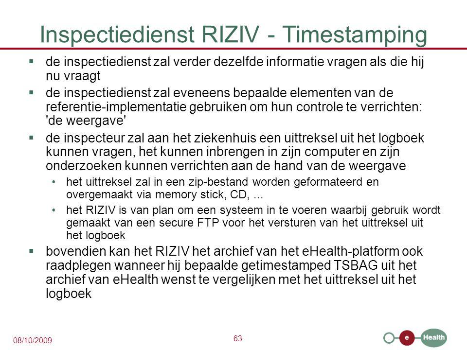 63 08/10/2009 Inspectiedienst RIZIV - Timestamping  de inspectiedienst zal verder dezelfde informatie vragen als die hij nu vraagt  de inspectiedien