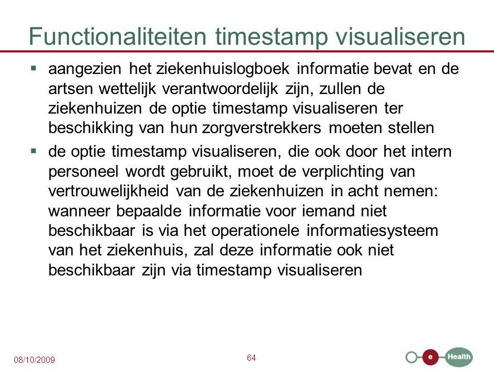 64 08/10/2009 Functionaliteiten timestamp visualiseren  aangezien het ziekenhuislogboek informatie bevat en de artsen wettelijk verantwoordelijk zijn