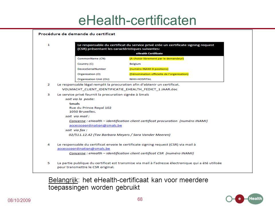 68 08/10/2009 eHealth-certificaten Belangrijk: het eHealth-certificaat kan voor meerdere toepassingen worden gebruikt