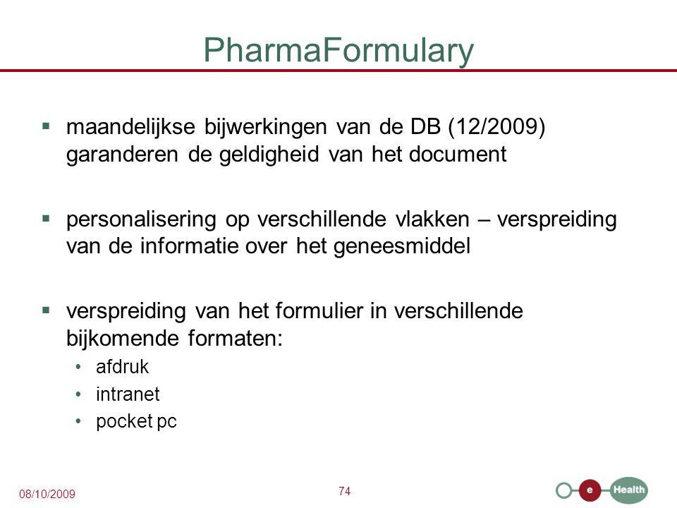74 08/10/2009 PharmaFormulary  maandelijkse bijwerkingen van de DB (12/2009) garanderen de geldigheid van het document  personalisering op verschillende vlakken – verspreiding van de informatie over het geneesmiddel  verspreiding van het formulier in verschillende bijkomende formaten: afdruk intranet pocket pc