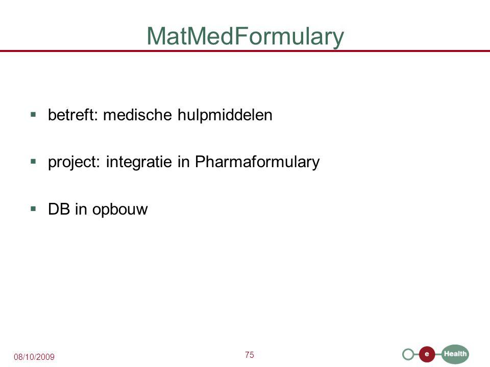 75 08/10/2009 MatMedFormulary  betreft: medische hulpmiddelen  project: integratie in Pharmaformulary  DB in opbouw