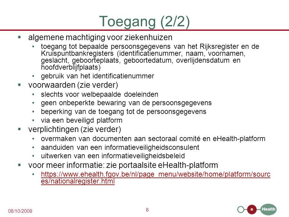 8 08/10/2009 Toegang (2/2)  algemene machtiging voor ziekenhuizen toegang tot bepaalde persoonsgegevens van het Rijksregister en de Kruispuntbankregi