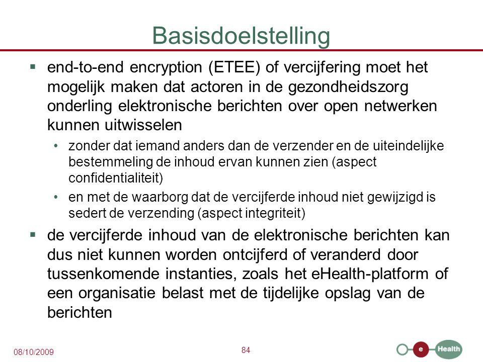 84 08/10/2009 Basisdoelstelling  end-to-end encryption (ETEE) of vercijfering moet het mogelijk maken dat actoren in de gezondheidszorg onderling ele