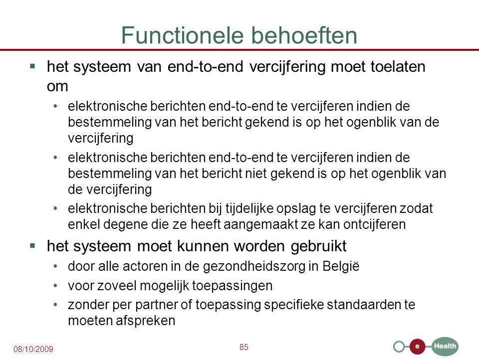 85 08/10/2009 Functionele behoeften  het systeem van end-to-end vercijfering moet toelaten om elektronische berichten end-to-end te vercijferen indie