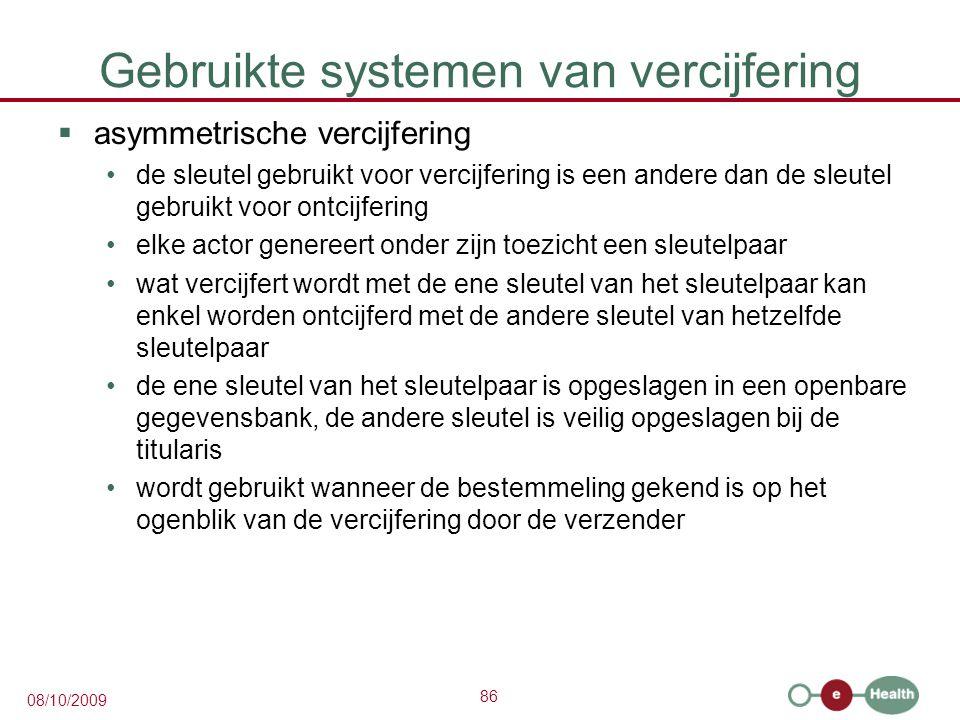 86 08/10/2009 Gebruikte systemen van vercijfering  asymmetrische vercijfering de sleutel gebruikt voor vercijfering is een andere dan de sleutel gebr