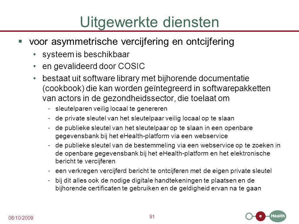 91 08/10/2009 Uitgewerkte diensten  voor asymmetrische vercijfering en ontcijfering systeem is beschikbaar en gevalideerd door COSIC bestaat uit soft