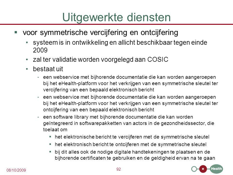 92 08/10/2009 Uitgewerkte diensten  voor symmetrische vercijfering en ontcijfering systeem is in ontwikkeling en allicht beschikbaar tegen einde 2009