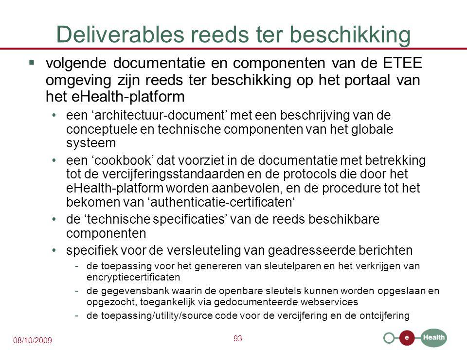 93 08/10/2009 Deliverables reeds ter beschikking  volgende documentatie en componenten van de ETEE omgeving zijn reeds ter beschikking op het portaal