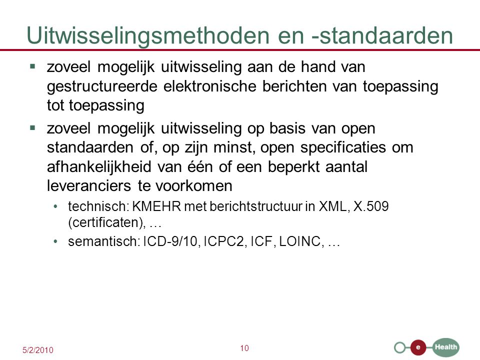 10 5/2/2010 Uitwisselingsmethoden en -standaarden  zoveel mogelijk uitwisseling aan de hand van gestructureerde elektronische berichten van toepassin