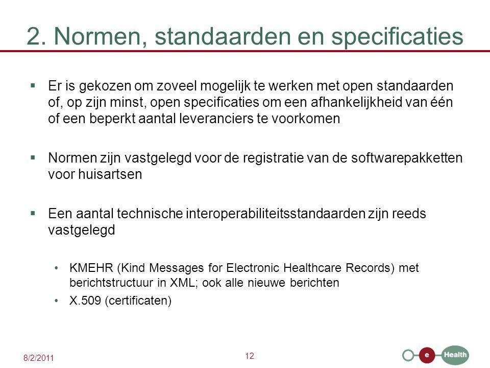 12 8/2/2011 2. Normen, standaarden en specificaties  Er is gekozen om zoveel mogelijk te werken met open standaarden of, op zijn minst, open specific