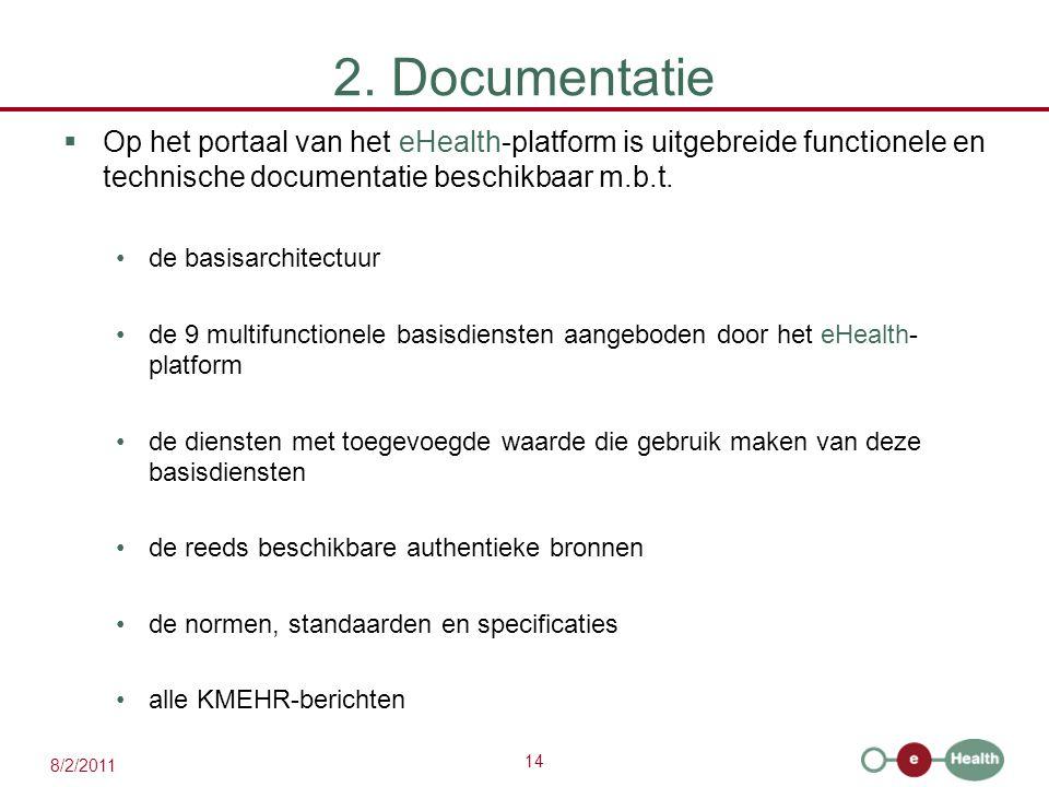 14 8/2/2011 2. Documentatie  Op het portaal van het eHealth-platform is uitgebreide functionele en technische documentatie beschikbaar m.b.t. de basi