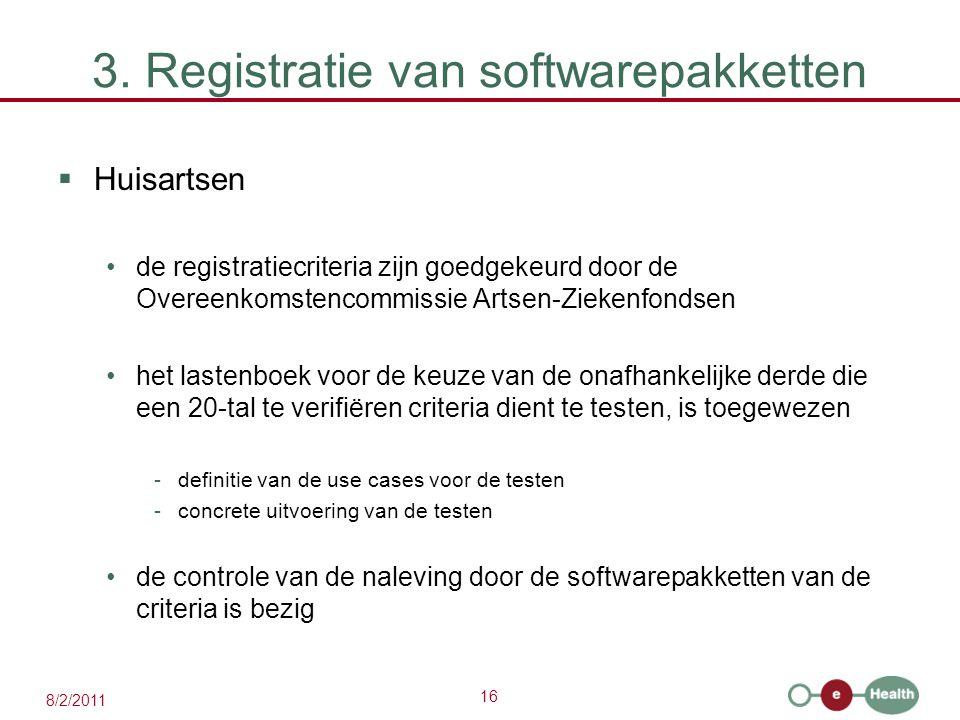 16 8/2/2011 3. Registratie van softwarepakketten  Huisartsen de registratiecriteria zijn goedgekeurd door de Overeenkomstencommissie Artsen-Ziekenfon