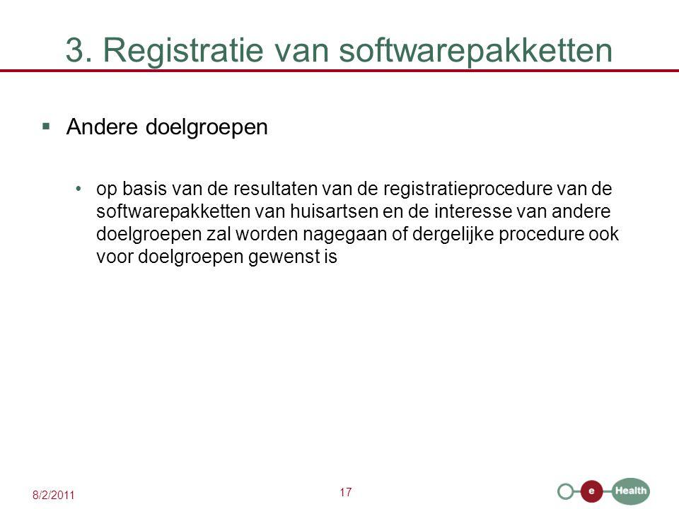 17 8/2/2011 3. Registratie van softwarepakketten  Andere doelgroepen op basis van de resultaten van de registratieprocedure van de softwarepakketten