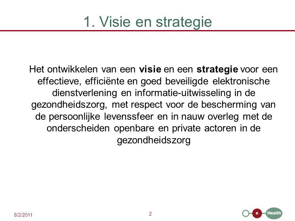 2 8/2/2011 1. Visie en strategie Het ontwikkelen van een visie en een strategie voor een effectieve, efficiënte en goed beveiligde elektronische diens