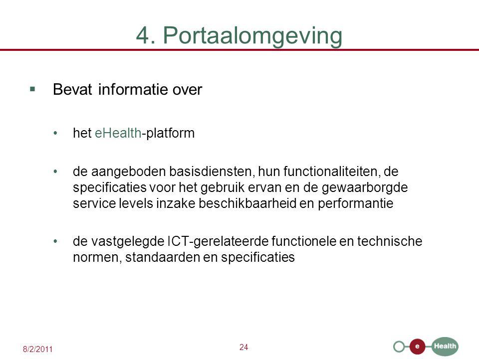 24 8/2/2011 4. Portaalomgeving  Bevat informatie over het eHealth-platform de aangeboden basisdiensten, hun functionaliteiten, de specificaties voor