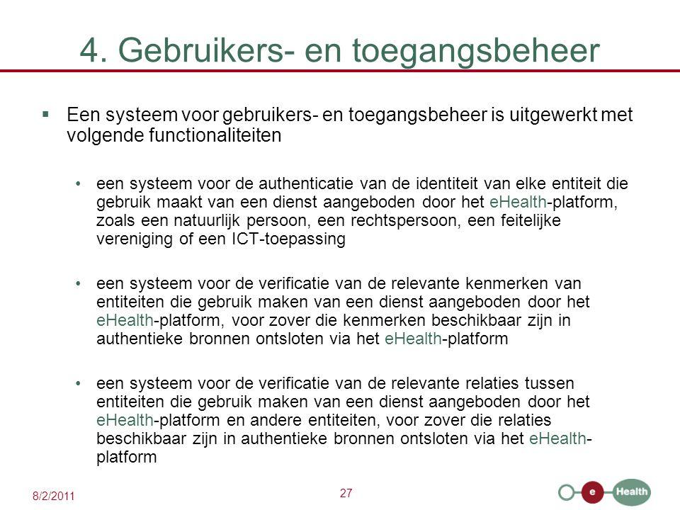 27 8/2/2011 4. Gebruikers- en toegangsbeheer  Een systeem voor gebruikers- en toegangsbeheer is uitgewerkt met volgende functionaliteiten een systeem