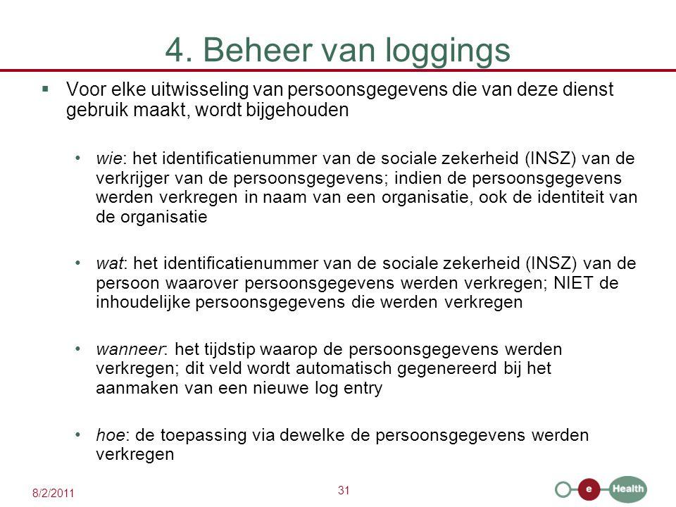 31 8/2/2011 4. Beheer van loggings  Voor elke uitwisseling van persoonsgegevens die van deze dienst gebruik maakt, wordt bijgehouden wie: het identif