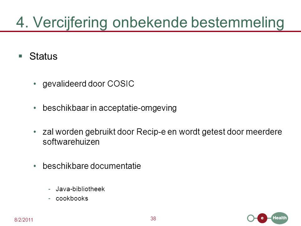 38 8/2/2011 4. Vercijfering onbekende bestemmeling  Status gevalideerd door COSIC beschikbaar in acceptatie-omgeving zal worden gebruikt door Recip-e