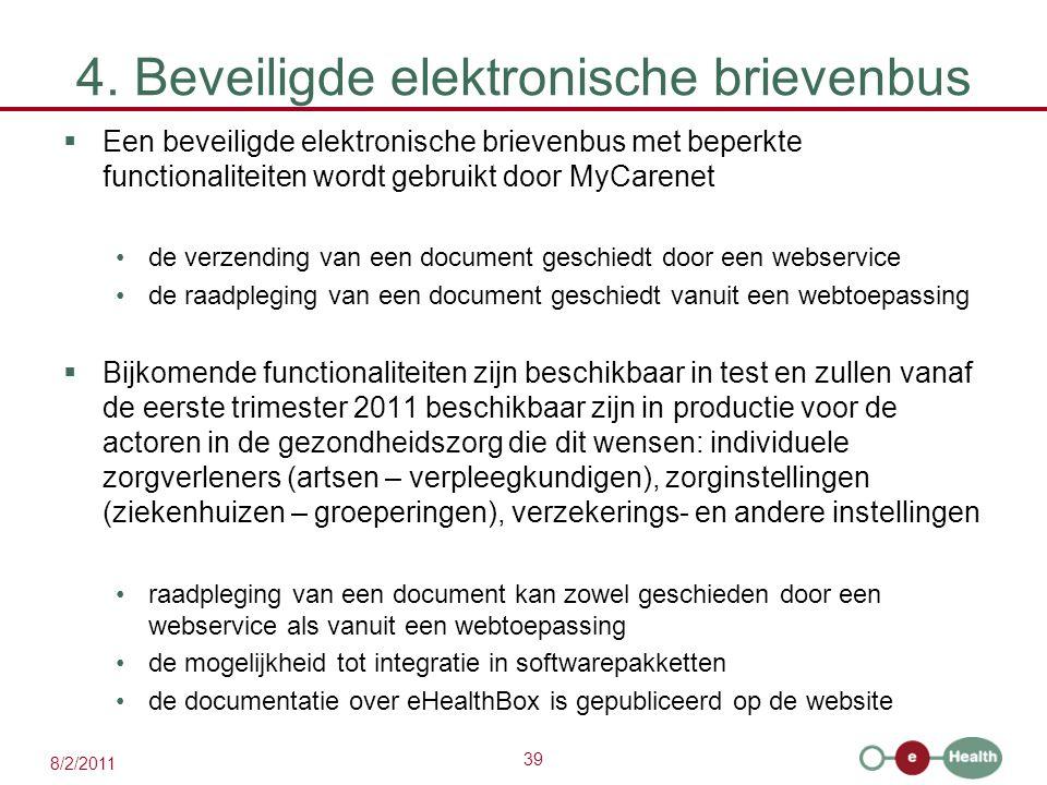 39 8/2/2011 4. Beveiligde elektronische brievenbus  Een beveiligde elektronische brievenbus met beperkte functionaliteiten wordt gebruikt door MyCare
