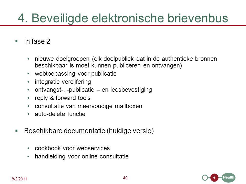 40 8/2/2011 4. Beveiligde elektronische brievenbus  In fase 2 nieuwe doelgroepen (elk doelpubliek dat in de authentieke bronnen beschikbaar is moet k