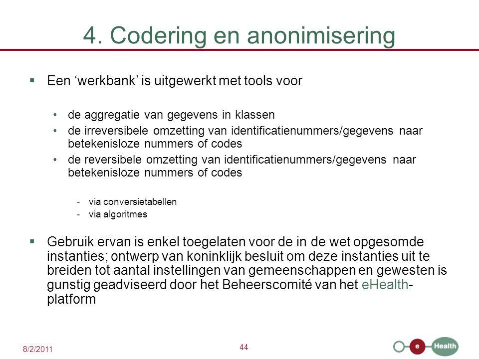 44 8/2/2011 4. Codering en anonimisering  Een 'werkbank' is uitgewerkt met tools voor de aggregatie van gegevens in klassen de irreversibele omzettin