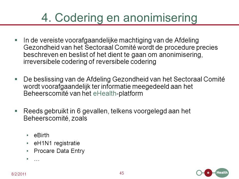 45 8/2/2011 4. Codering en anonimisering  In de vereiste voorafgaandelijke machtiging van de Afdeling Gezondheid van het Sectoraal Comité wordt de pr