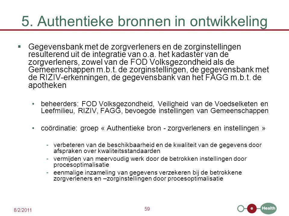 59 8/2/2011 5. Authentieke bronnen in ontwikkeling  Gegevensbank met de zorgverleners en de zorginstellingen resulterend uit de integratie van o.a. h