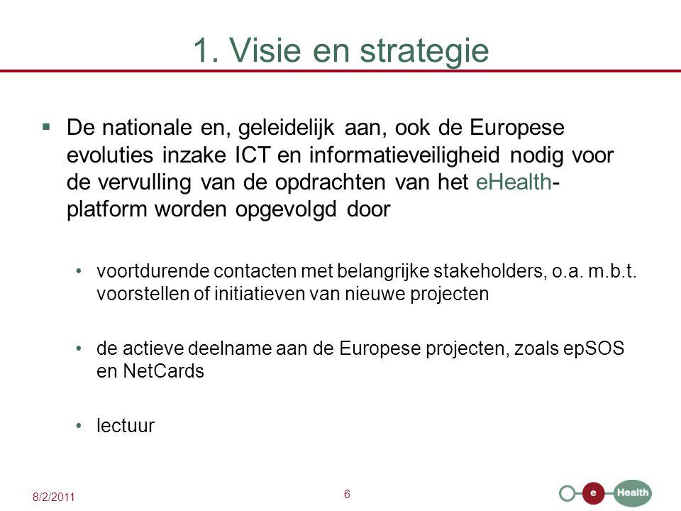 6 8/2/2011 1. Visie en strategie  De nationale en, geleidelijk aan, ook de Europese evoluties inzake ICT en informatieveiligheid nodig voor de vervul