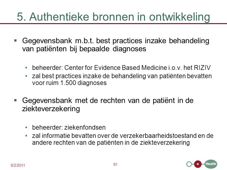 61 8/2/2011 5. Authentieke bronnen in ontwikkeling  Gegevensbank m.b.t. best practices inzake behandeling van patiënten bij bepaalde diagnoses beheer