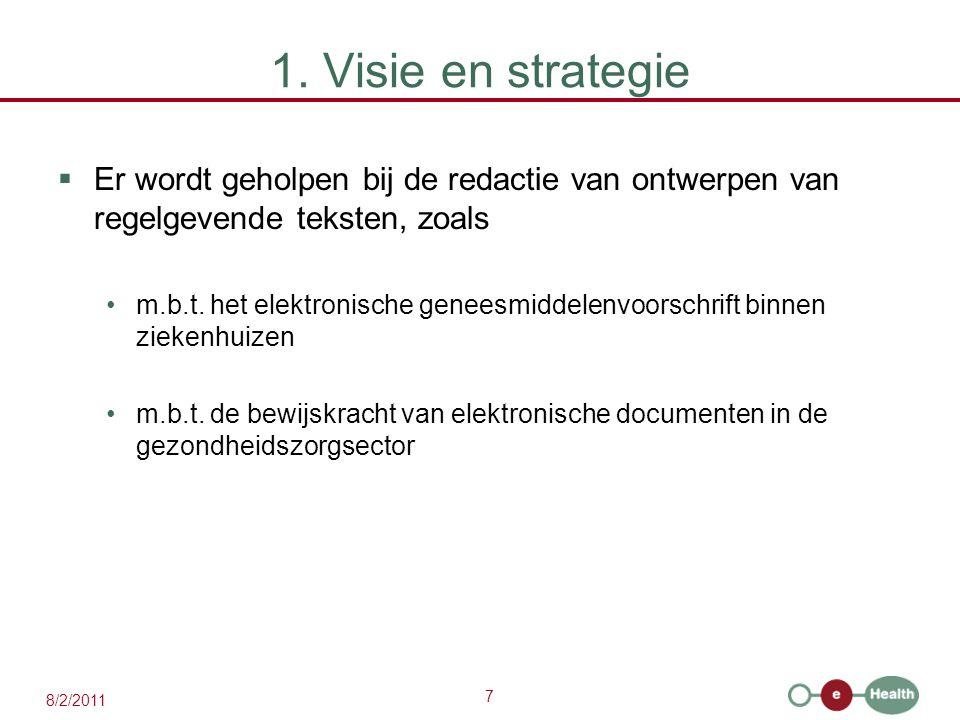 7 8/2/2011 1. Visie en strategie  Er wordt geholpen bij de redactie van ontwerpen van regelgevende teksten, zoals m.b.t. het elektronische geneesmidd