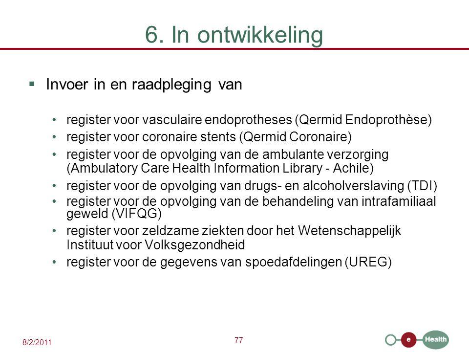 77 8/2/2011 6. In ontwikkeling  Invoer in en raadpleging van register voor vasculaire endoprotheses (Qermid Endoprothèse) register voor coronaire ste