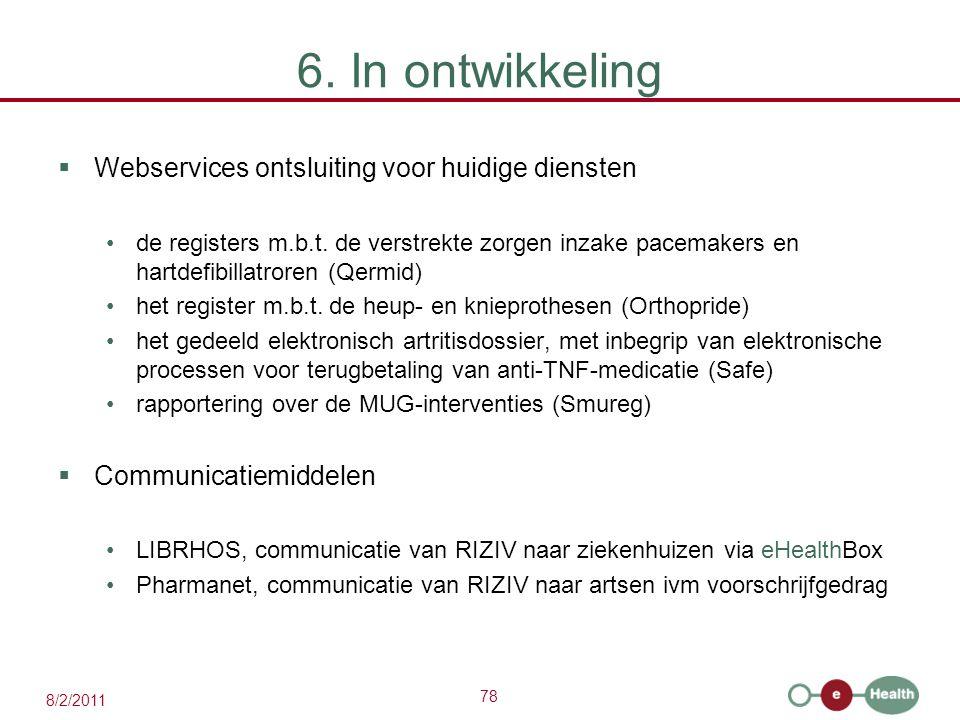 78 8/2/2011 6. In ontwikkeling  Webservices ontsluiting voor huidige diensten de registers m.b.t. de verstrekte zorgen inzake pacemakers en hartdefib