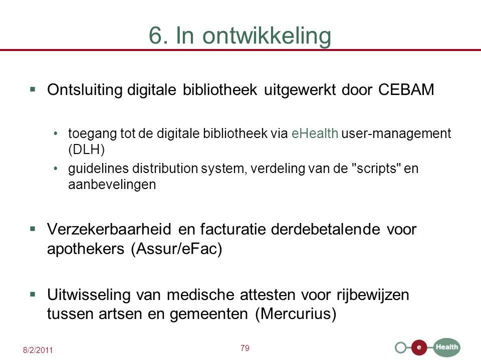 79 8/2/2011 6. In ontwikkeling  Ontsluiting digitale bibliotheek uitgewerkt door CEBAM toegang tot de digitale bibliotheek via eHealth user-managemen