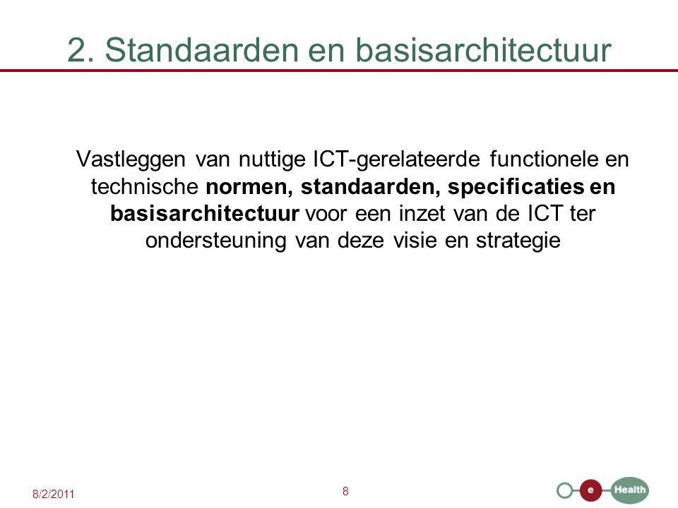 8 8/2/2011 2. Standaarden en basisarchitectuur Vastleggen van nuttige ICT-gerelateerde functionele en technische normen, standaarden, specificaties en