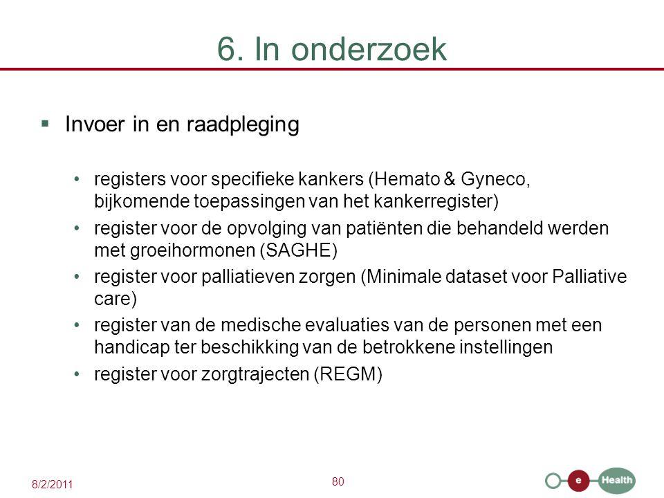 80 8/2/2011 6. In onderzoek  Invoer in en raadpleging registers voor specifieke kankers (Hemato & Gyneco, bijkomende toepassingen van het kankerregis