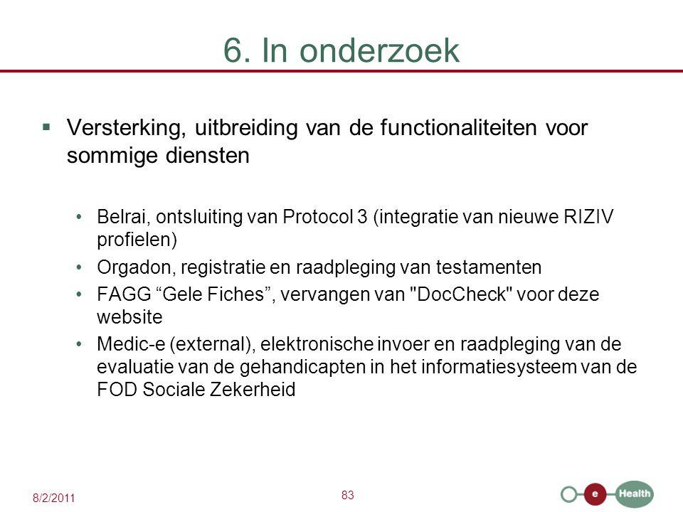 83 8/2/2011 6. In onderzoek  Versterking, uitbreiding van de functionaliteiten voor sommige diensten Belrai, ontsluiting van Protocol 3 (integratie v