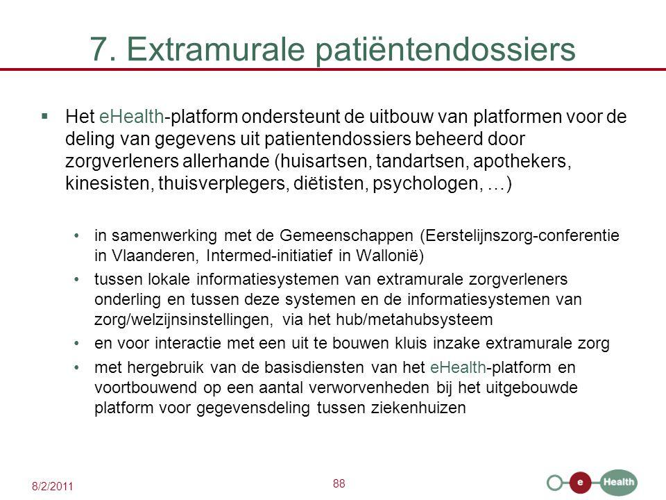 88 8/2/2011 7. Extramurale patiëntendossiers  Het eHealth-platform ondersteunt de uitbouw van platformen voor de deling van gegevens uit patientendos