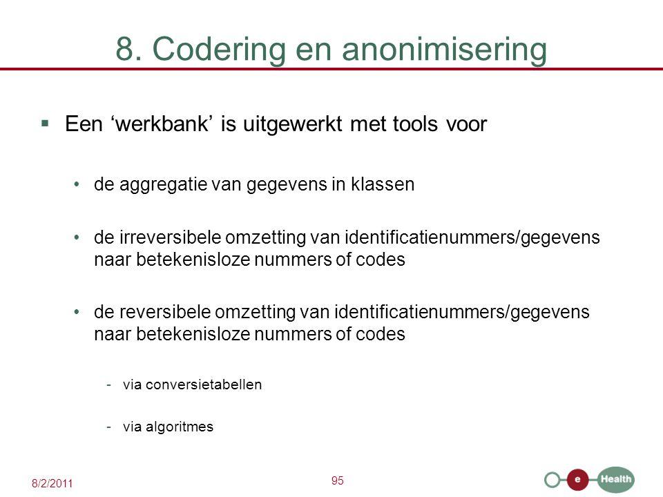 95 8/2/2011 8. Codering en anonimisering  Een 'werkbank' is uitgewerkt met tools voor de aggregatie van gegevens in klassen de irreversibele omzettin