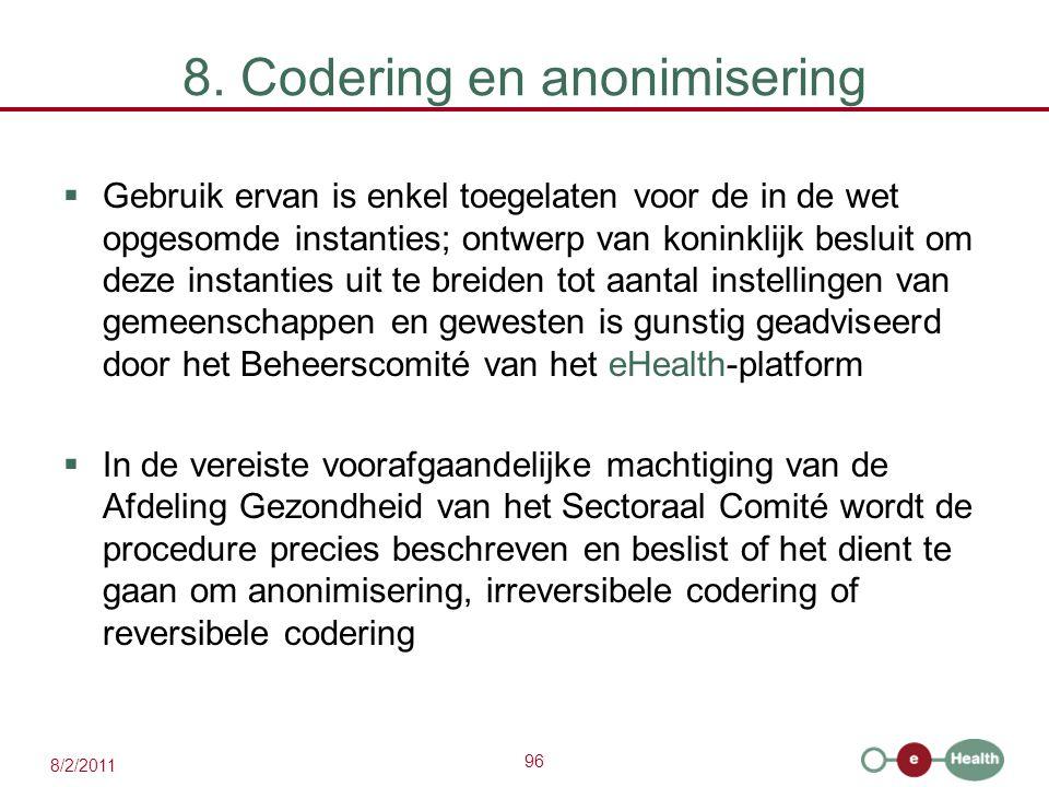 96 8/2/2011 8. Codering en anonimisering  Gebruik ervan is enkel toegelaten voor de in de wet opgesomde instanties; ontwerp van koninklijk besluit om