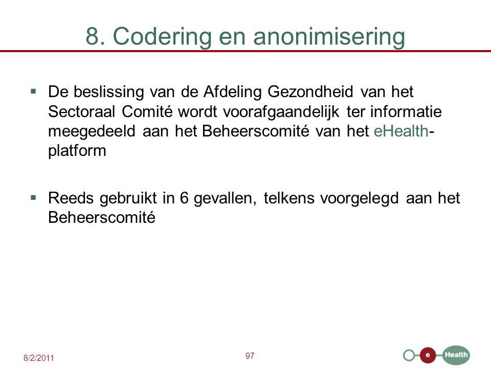 97 8/2/2011 8. Codering en anonimisering  De beslissing van de Afdeling Gezondheid van het Sectoraal Comité wordt voorafgaandelijk ter informatie mee