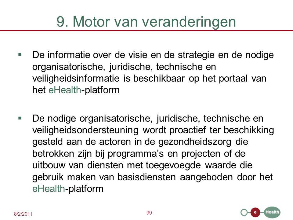 99 8/2/2011 9. Motor van veranderingen  De informatie over de visie en de strategie en de nodige organisatorische, juridische, technische en veilighe